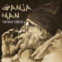 TroyBoi - Ganja Man (Original Mix)