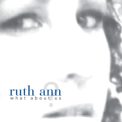 Ruth Ann - What About Us