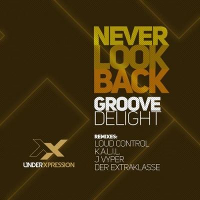 Groove Delight - Never Look Back (Original Mix)