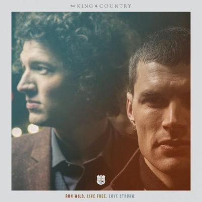 for King & Country - Run Wild. Live Free. Love Strong