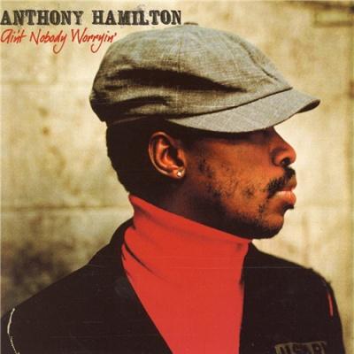 Anthony Hamilton - Ain't Nobody Worryin