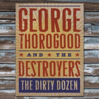 George Thorogood And The Destroyers - The Dirty Dozen (Album)