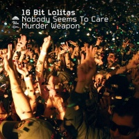 16 Bit Lolita's - Nobody Seems To Care  Murder Weapon (Single)