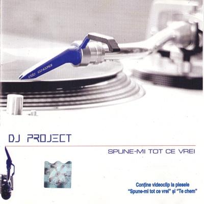 DJ Project - Spune-Mi Tot Ce Vrei (Album)