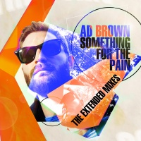 Ad Brown - Something For The Pain (The Extended Mixes) (Album)