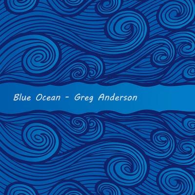Greg Anderson - Blue Ocean