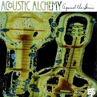 Acoustic Alchemy - Against The Grain (Album)