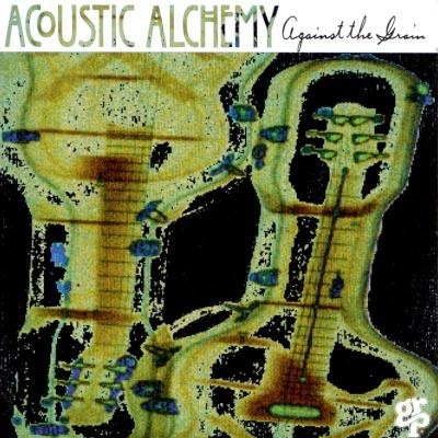 Acoustic Alchemy - Against The Grain (Album)