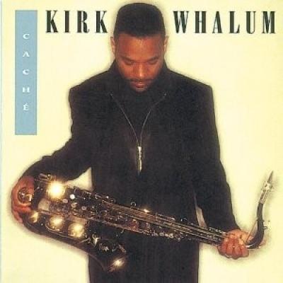 Kirk Whalum - CACHE'