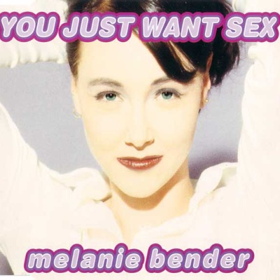 BENDER, Melanie - You Just Want Sex