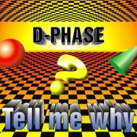 D-Phase - Tell Me Why
