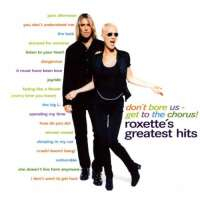 - Don't Bore Us - Get To The Chorus! Roxette's Greatest Hits
