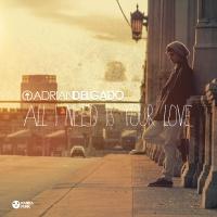 All I Need Is Your Love (Deorro vs. Adrian Delgado) - Single