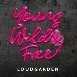 Loudgarden - Young, Wild & Free