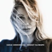 Kasia Cerekwicka - Miedzy Slowami