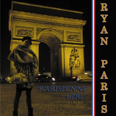 Ryan Paris - Parisienne Girl (80's Remix)