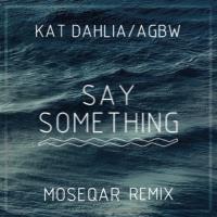 - Say Something Moseqar Remix