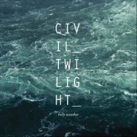 Civil Twilight - Holy Weather