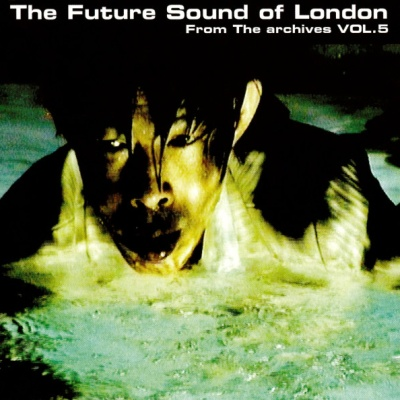 The Future Sound Of London - From The Archives Vol. 5