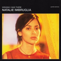 Natalie Imbruglia - Wishing I Was There