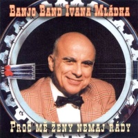 Banjo Band Ivana Mladka - Proc Me Zeny Nemaj Rady