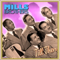 The Mills Brothers - Till Then